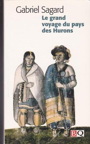 Le Grand Voyage Du Pays Des Hurons  by  Gabriel Sagard