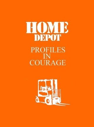 Home Depot Profiles In Courage  by  Jesse Myner