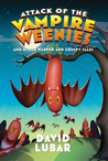 Attack of the Vampire Weenies and Other Warped and Creepy Tales (Weenies series, #5)