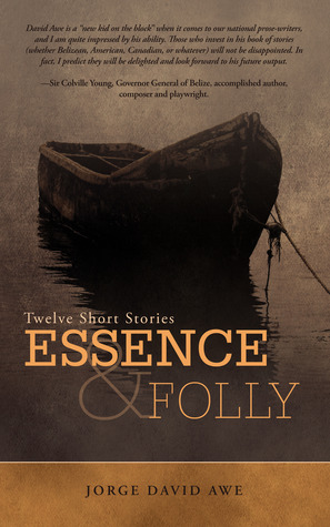 Essence & Folly: Twelve Short Stories Jorge David Awe