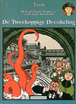 De tweekoppige drenkeling (De fantastische avonturen van Isabelle Avondrood, #6) Jacques Tardi