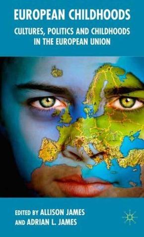 European Childhoods: Cultures, Politics and Participation Adrian L. James