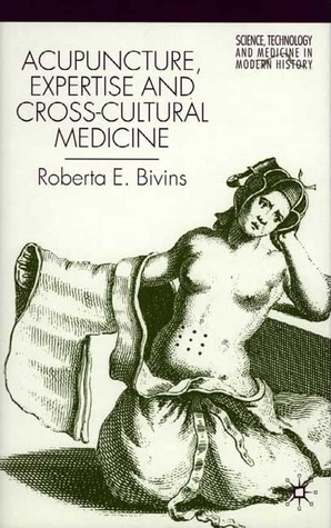 Acupuncture, Expertise and Cross-Cultural Medicine  by  Roberta E. Bivins
