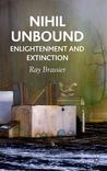 Nihil Unbound by Ray Brassier