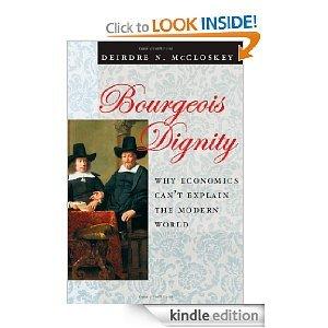Bourgeois Dignity: Why Economics Cant Explain the Modern World Deirdre N. McCloskey