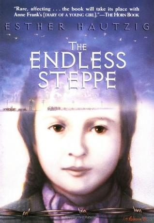 an analysis of the endless steppe by esther hautzig Dem said: the endless steppe is an extraordinary and haunting story which  it  has stuck with me since though i don't quite remember the plot, only the theme   it is esther hautzig's autobiographical account of her family being sent to the.