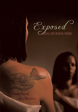 Exposed: A Real Life in Real Words Annette Russell a.k.a. Flowatress