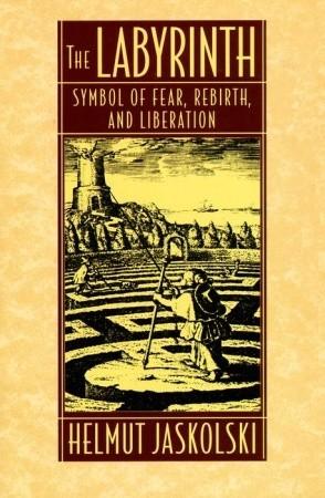 Labyrinth: Symbol of Fear, Rebirth, and Liberation  by  Helmut Jaskolski