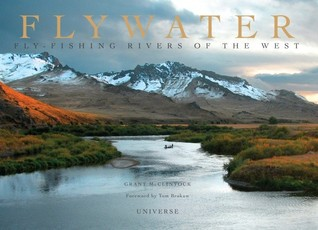 Flywater: Fly-Fishing Rivers of the West  by  Grant McClintock