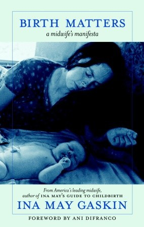 Birth Matters:  A Midwife's Manifesta (2011) by Ina May Gaskin
