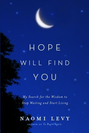 Hope Will Find You: My Search for the Wisdom to Stop Waiting and Start Living (2010)