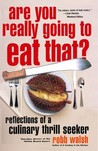 Are You Really Going to Eat That?: Reflections of a Culinary Thrill Seeker