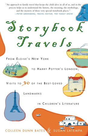 Storybook Travels: From Eloises New York to Harry Potters London, Visits to 30 of the Best-Loved Landmarks in Childrens Literature  by  Colleen Dunn Bates