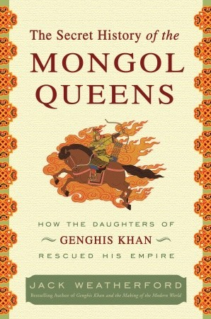 How the Daughters of Genghis Khan Rescued His Empire - Jack Weatherford