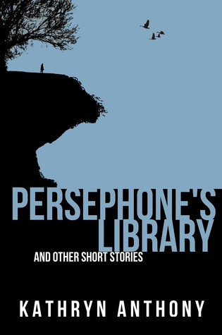 Persephones Library and Other Short Stories Kathryn Anthony