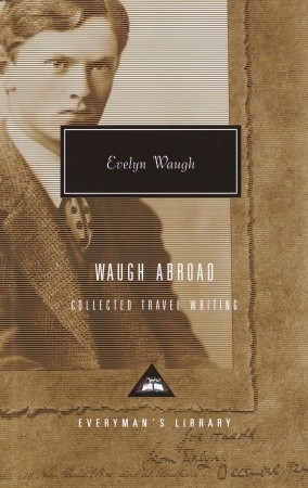 Waugh Abroad: Collected Travel Writing Evelyn Waugh
