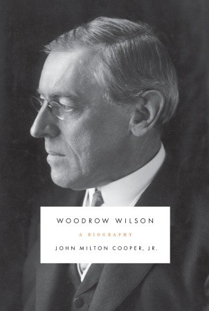 Woodrow Wilson: A Biography John Milton Cooper Jr.