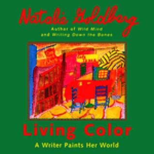 Living Color: A Writer Paints Her World Natalie Goldberg