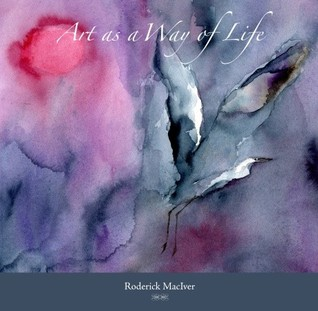 Art as a Way of Life Roderick MacIver