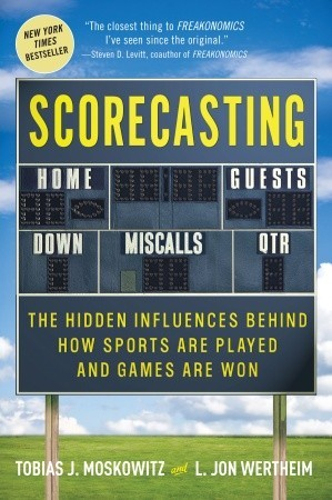 Scorecasting: The Hidden Influences Behind How Sports Are Played and Games Are Won (Hardcover)