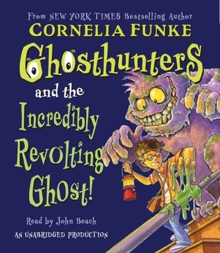 Ghosthunters and the Incredibly Revolting Ghost! by Cornelia Funke