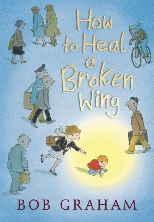 How to Heal a Broken Wing (2008) by Bob Graham