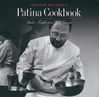 Joachim Splichals Patina Cookbook: Spuds, Truffles and Wild Gnocchi  by  Joachim Splichal