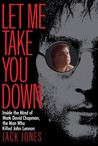 Let Me Take You Down: Inside the Mind of Mark David Chapman, the Man Who Killed John Lennon