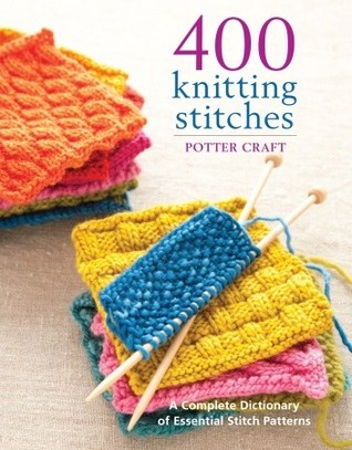 Knitting Keep Adding Stitches : 400 Knitting Stitches: A Complete Dictionary Of Essential Stitch Patterns by ...