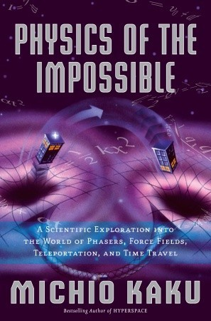 Physics of the Impossible: A Scientific Exploration into the World of Phasers, Force Fields, Teleportation, and Time Travel (Hardcover)