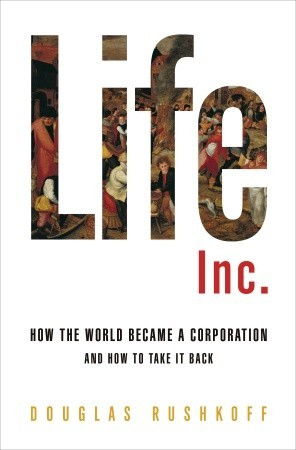 How the World Became a Corporation and How to Take It Back - Douglas Rushkoff