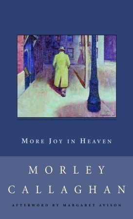 an analysis of more joy in heaven by morley callaghan The most important book published by random house was james joyce's  ulysses because of its  callaghan, morley: more joy in heaven : now that.