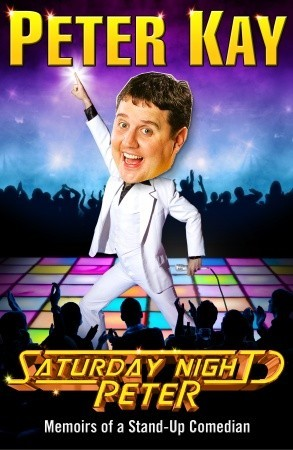 Saturday Night Peter: Memoirs of a Stand-Up Comedian (2009) by Peter Kay