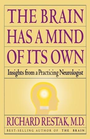 The Brain Has a Mind of Its Own: Insights from a Practicing Neurologist  by  Richard Restak