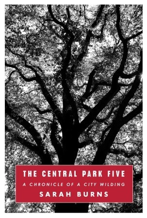 The Central Park Five: A Chronicle of a City Wilding (2011) by Sarah Burns