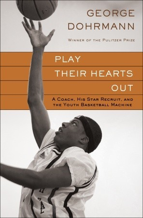 Play Their Hearts Out: A Coach, His Star Recruit, and the Youth Basketball Machine (2010)
