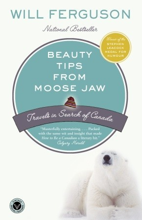 Beauty Tips from Moose Jaw by Will Ferguson