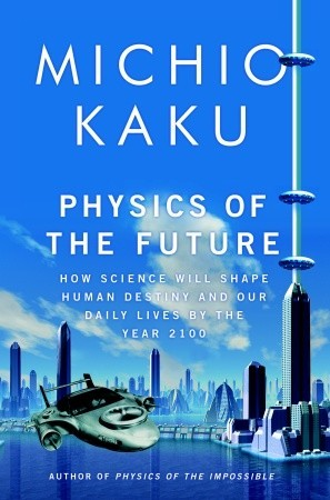Physics of the Future: How Science Will Shape Human Destiny and Our Daily Lives by the Year 2100 (Hardcover)