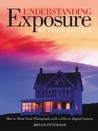 Understanding Exposure: How to Shoot Great Photographs with a Film or Digital Camera