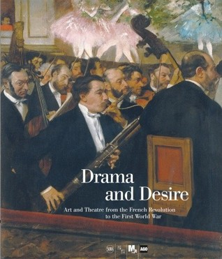 Drama and Desire: Art and Theatre from the French Revolution to the First World War  by  Guy Cogeval