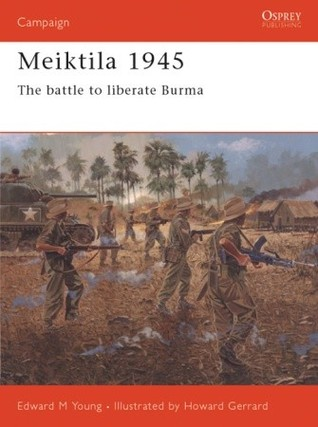 Meiktila 1945: The Battle To Liberate Burma  by  Edward M. Young