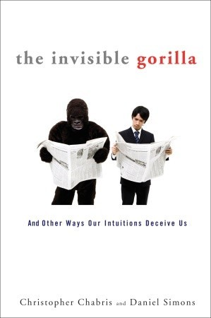 The Invisible Gorilla: And Other Ways Our Intuitions Deceive Us (Hardcover)