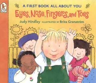 Eyes, Nose, Fingers, and Toes: A First Book All About You Judy Hindley