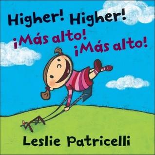 Higher! Higher! ¡Más alto! ¡Más alto! (2011) by Leslie Patricelli