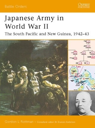 Japanese Army In World War II: The South Pacific And New Guinea, 1942–43 Gordon L. Rottman