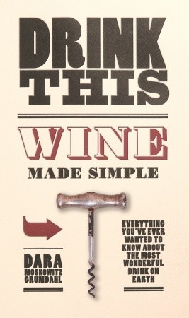 Drink This: Wine Made Simple (2009)