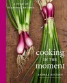 Cooking in the Moment: A Year of Seasonal Recipes