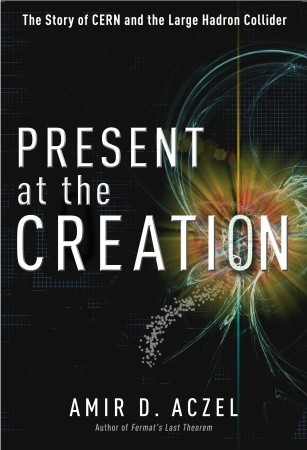 Present at the Creation - Amir D. Aczel
