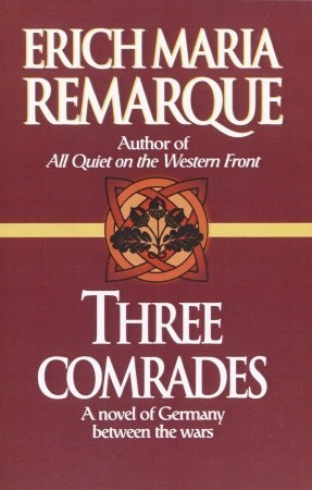 Three Comrades: A Novel of Germany Between the Wars