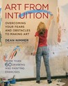 Art From Intuition: Overcoming your Fears and Obstacles to Making Art